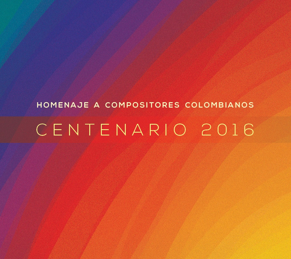 Homenaje a Compositores Colombianos - Centenario 2016
